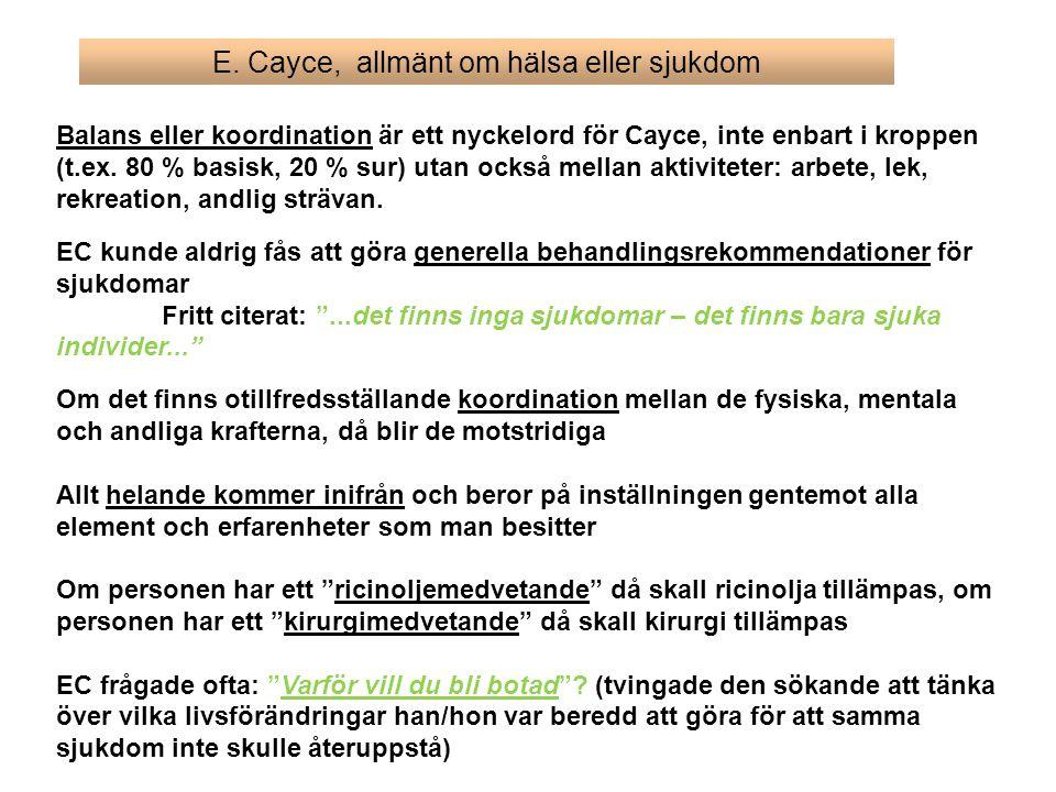 E. Cayce, allmänt om hälsa eller sjukdom Balans eller koordination är ett nyckelord för Cayce, inte enbart i kroppen (t.ex. 80 % basisk, 20 % sur) uta