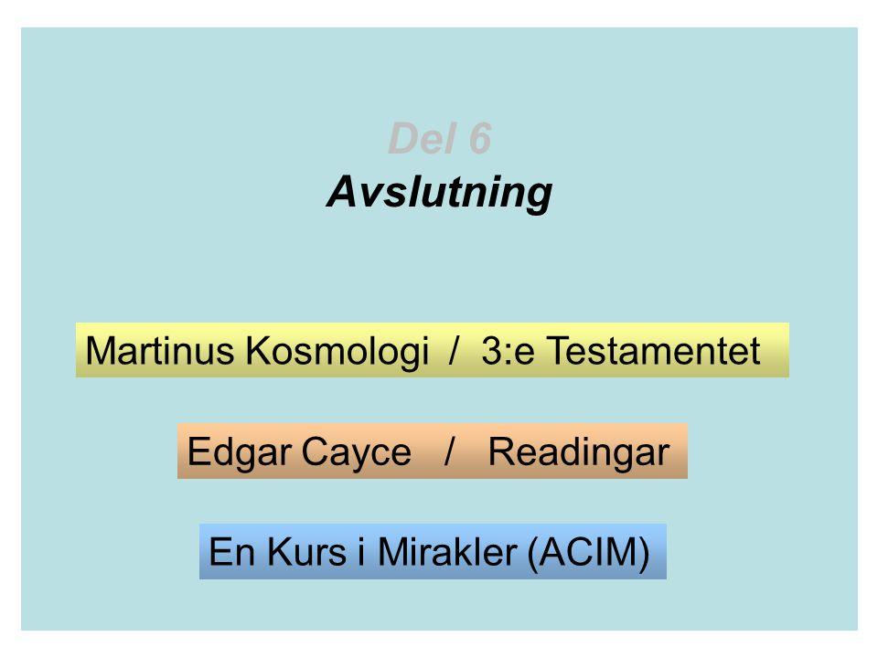 Del 6 Avslutning Martinus Kosmologi / 3:e Testamentet Edgar Cayce / Readingar En Kurs i Mirakler (ACIM)