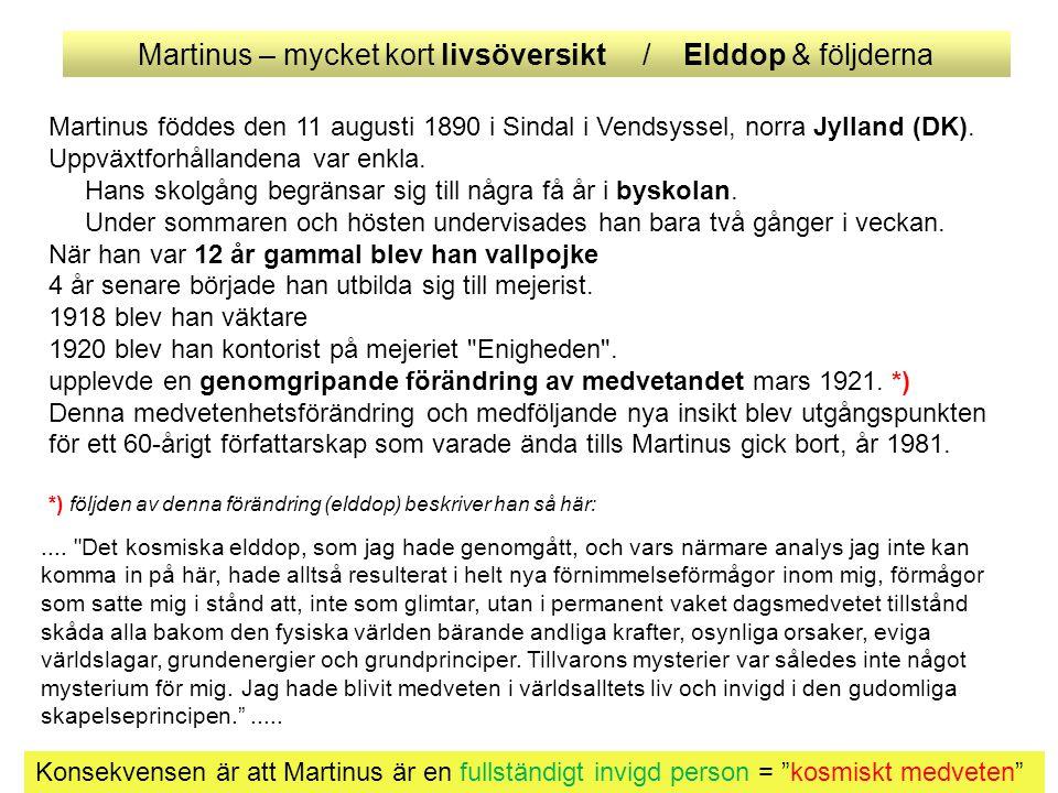 Martinus – mycket kort livsöversikt / Elddop & följderna Martinus föddes den 11 augusti 1890 i Sindal i Vendsyssel, norra Jylland (DK).