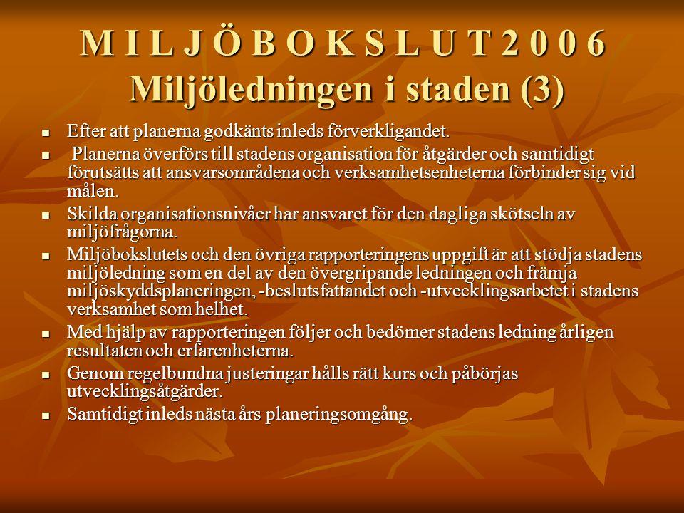 M I L J Ö B O K S L U T 2 0 0 6 Miljöledningen i staden (3) Efter att planerna godkänts inleds förverkligandet.