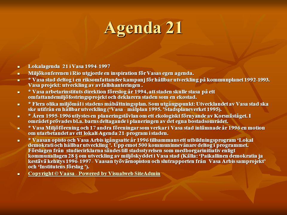 Agenda 21 Lokalagenda 21 i Vasa 1994-1997 Lokalagenda 21 i Vasa 1994-1997 Miljökonferenen i Rio utgjorde en inspiration för Vasas egen agenda.