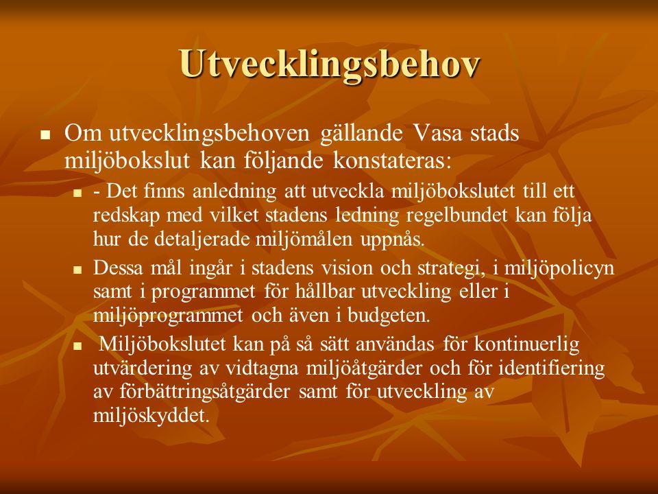 Utvecklingsbehov Om utvecklingsbehoven gällande Vasa stads miljöbokslut kan följande konstateras: - Det finns anledning att utveckla miljöbokslutet till ett redskap med vilket stadens ledning regelbundet kan följa hur de detaljerade miljömålen uppnås.