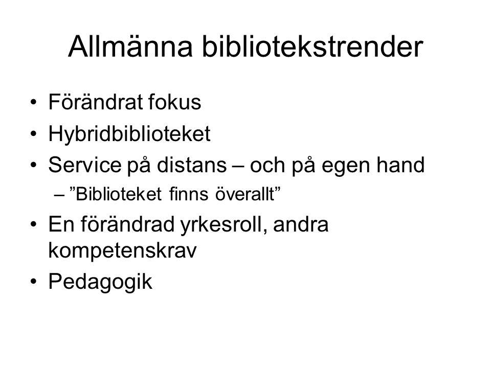 """Allmänna bibliotekstrender Förändrat fokus Hybridbiblioteket Service på distans – och på egen hand –""""Biblioteket finns överallt"""" En förändrad yrkesrol"""