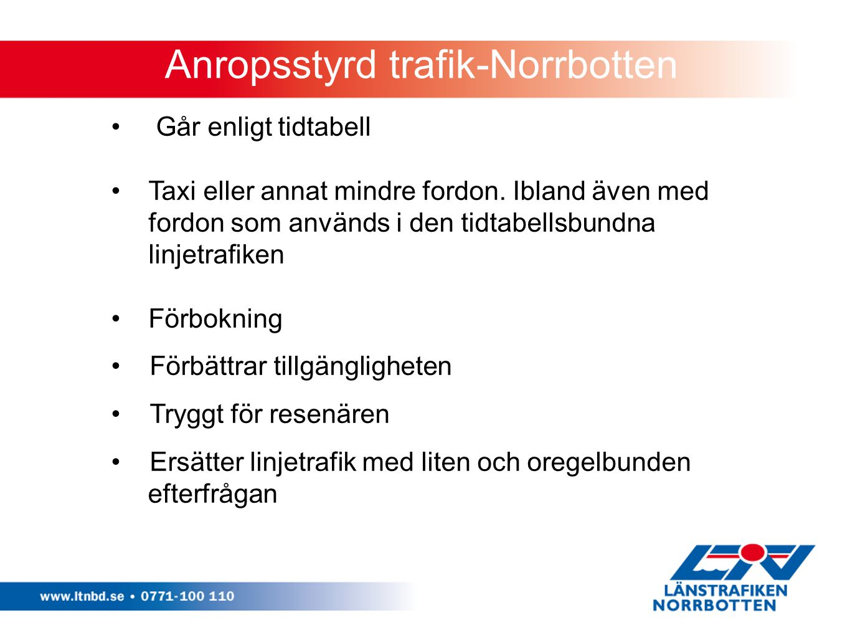 Anropsstyrd trafik-Norrbotten Går enligt tidtabell Taxi eller annat mindre fordon. Ibland även med fordon som används i den tidtabellsbundna linjetraf