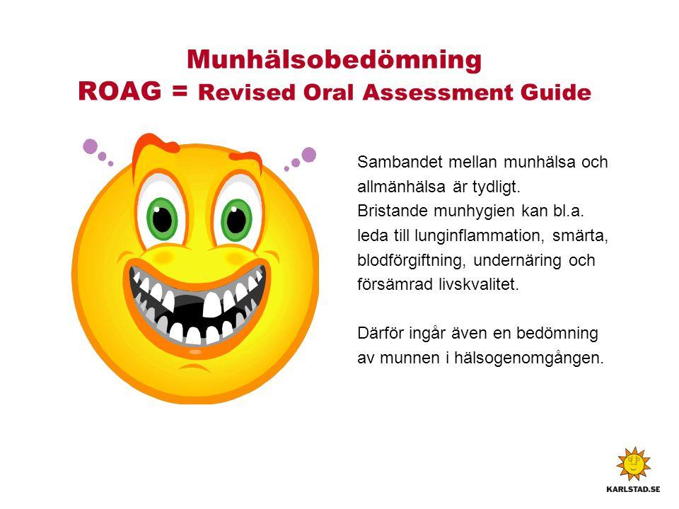 Munhälsobedömning ROAG = Revised Oral Assessment Guide Sambandet mellan munhälsa och allmänhälsa är tydligt.