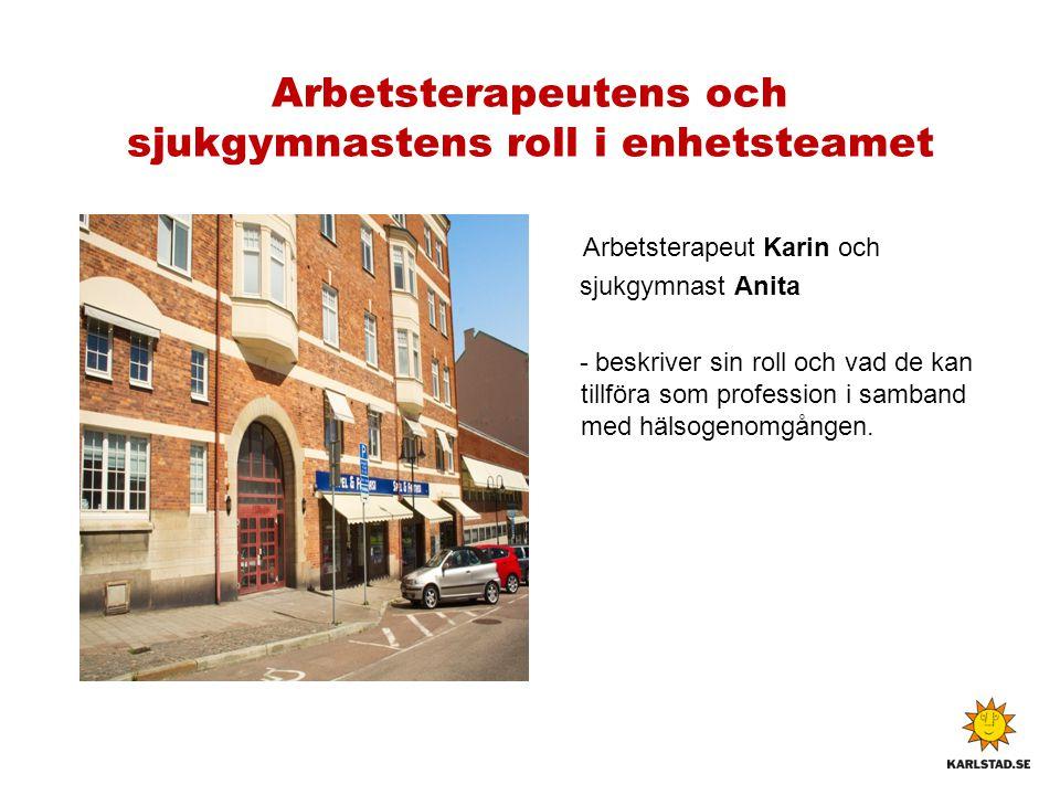 Arbetsterapeutens och sjukgymnastens roll i enhetsteamet Arbetsterapeut Karin och sjukgymnast Anita - beskriver sin roll och vad de kan tillföra som profession i samband med hälsogenomgången.