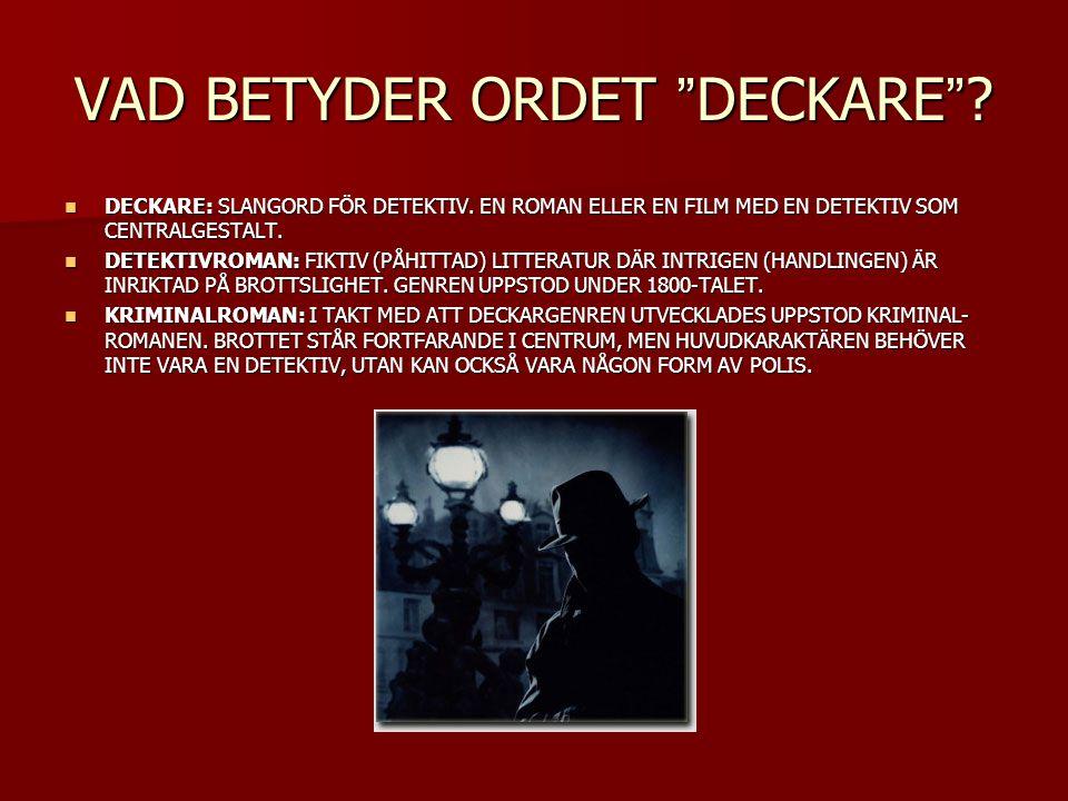 """VAD BETYDER ORDET """"DECKARE""""? DECKARE: SLANGORD FÖR DETEKTIV. EN ROMAN ELLER EN FILM MED EN DETEKTIV SOM CENTRALGESTALT. DECKARE: SLANGORD FÖR DETEKTIV"""