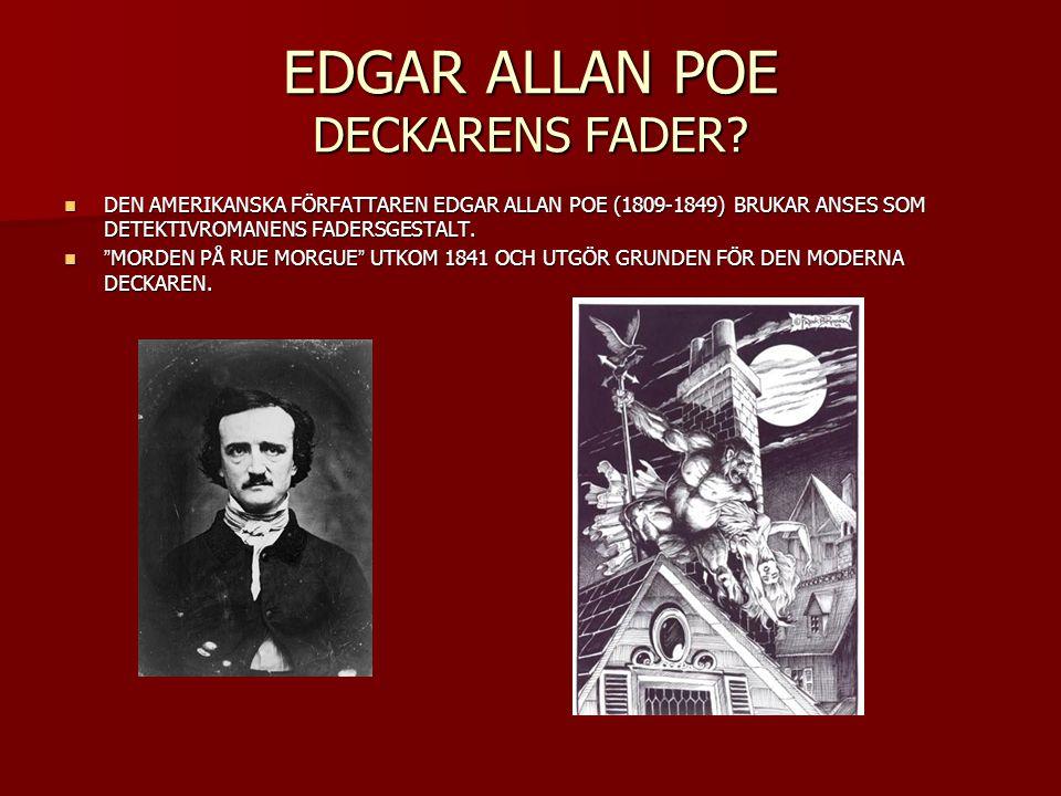 EDGAR ALLAN POE DECKARENS FADER? DEN AMERIKANSKA FÖRFATTAREN EDGAR ALLAN POE (1809-1849) BRUKAR ANSES SOM DETEKTIVROMANENS FADERSGESTALT. DEN AMERIKAN