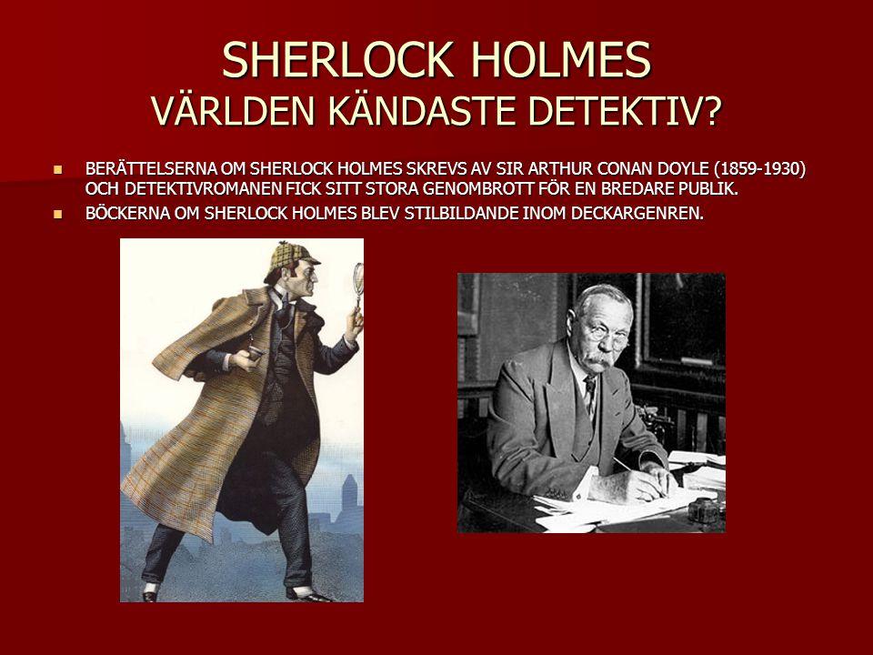 SHERLOCK HOLMES VÄRLDEN KÄNDASTE DETEKTIV? BERÄTTELSERNA OM SHERLOCK HOLMES SKREVS AV SIR ARTHUR CONAN DOYLE (1859-1930) OCH DETEKTIVROMANEN FICK SITT