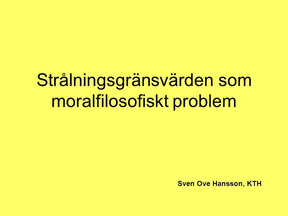 Strålningsgränsvärden som moralfilosofiskt problem Sven Ove Hansson, KTH