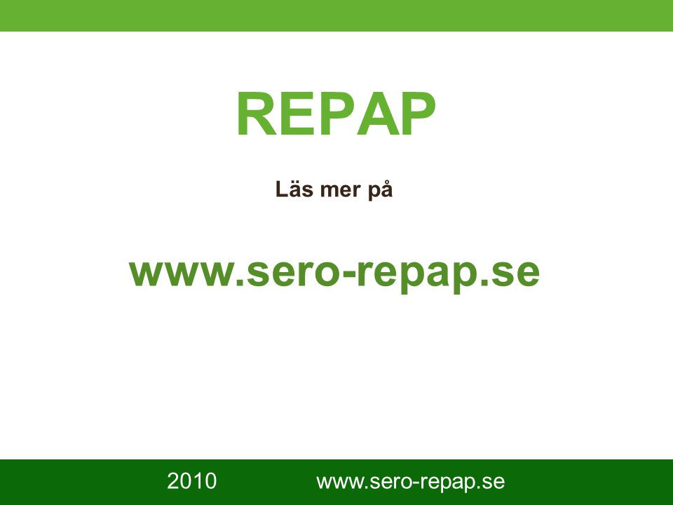 10 REPAP Läs mer på www.sero-repap.se 2010 www.sero-repap.se