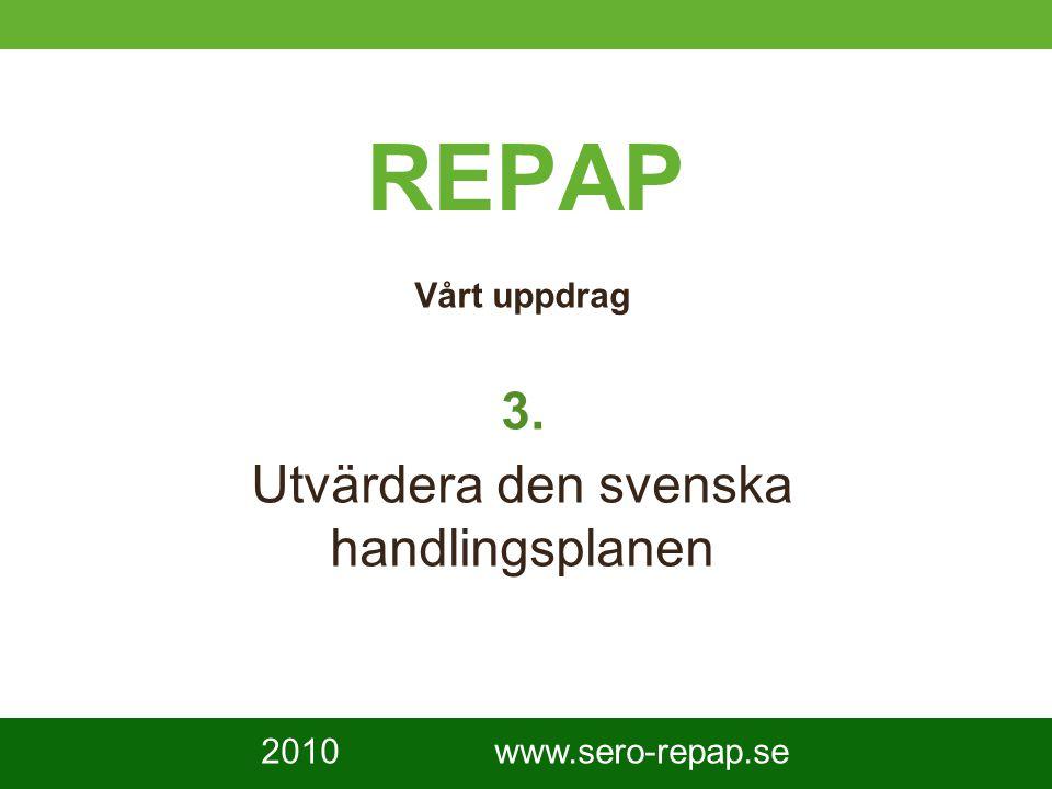 4 REPAP Vårt uppdrag 3. Utvärdera den svenska handlingsplanen 2010 www.sero-repap.se