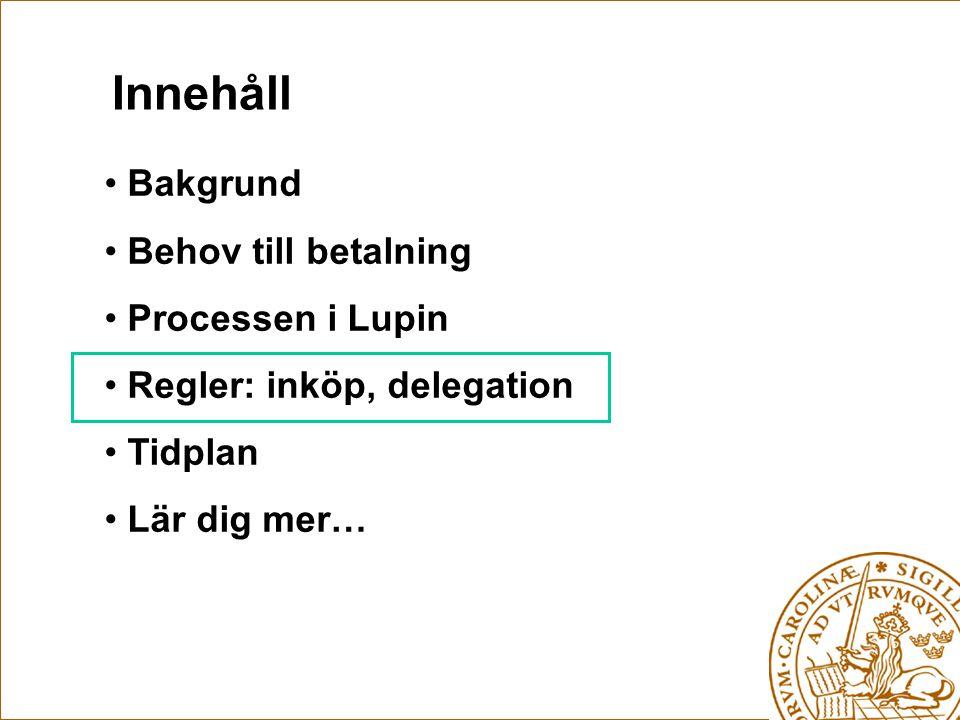 Innehåll Bakgrund Behov till betalning Processen i Lupin Regler: inköp, delegation Tidplan Lär dig mer…