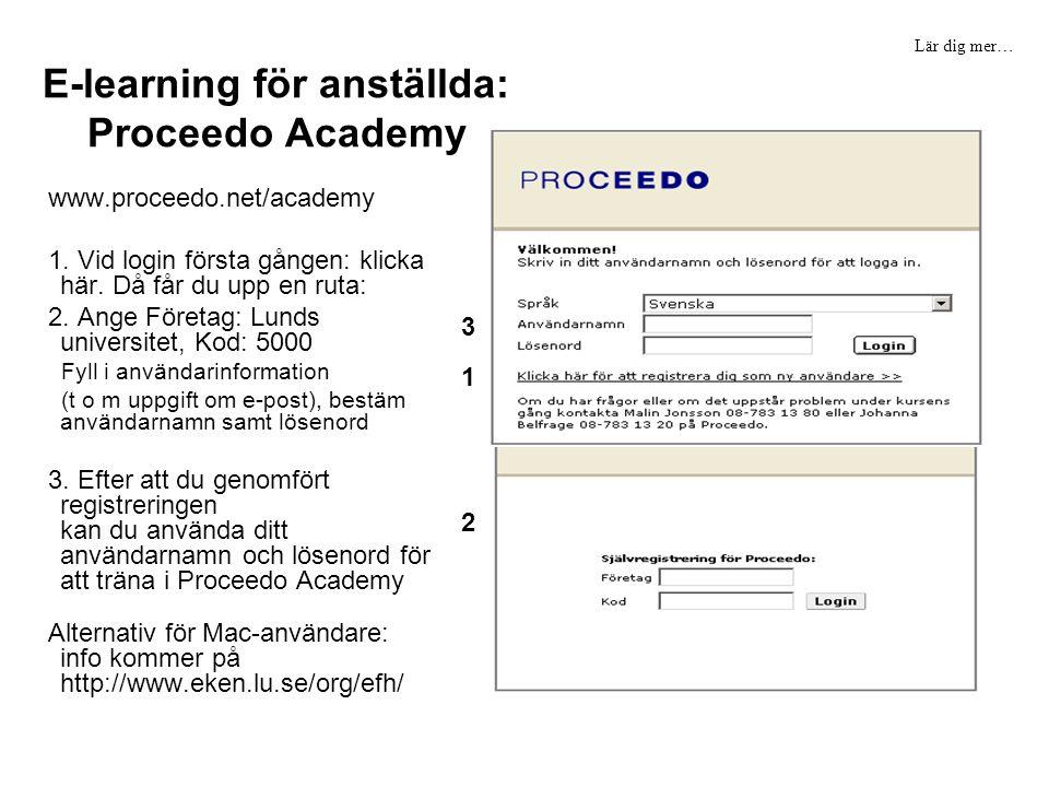 E-learning för anställda: Proceedo Academy www.proceedo.net/academy 1. Vid login första gången: klicka här. Då får du upp en ruta: 2. Ange Företag: Lu