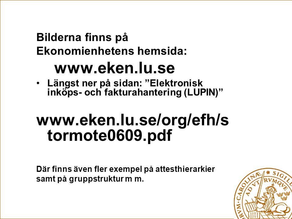 "Bilderna finns på Ekonomienhetens hemsida: www.eken.lu.se Längst ner på sidan: ""Elektronisk inköps- och fakturahantering (LUPIN)"" www.eken.lu.se/org/e"