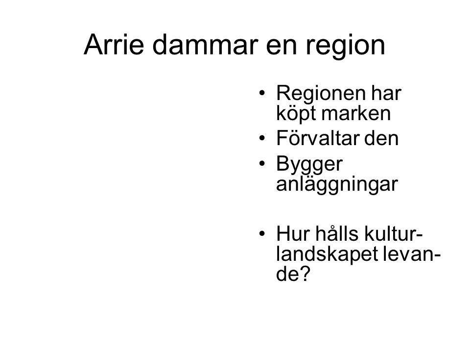 Arrie dammar en region Regionen har köpt marken Förvaltar den Bygger anläggningar Hur hålls kultur- landskapet levan- de?