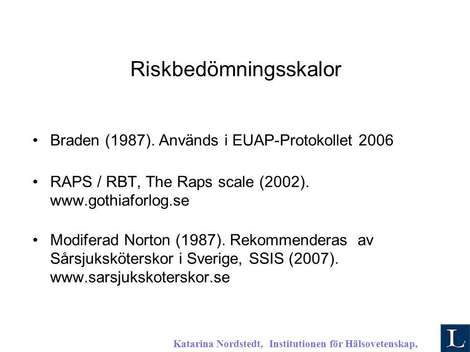 Katarina Nordstedt, Institutionen för Hälsovetenskap, 2007 K Riskbedömningsskalor Braden (1987).