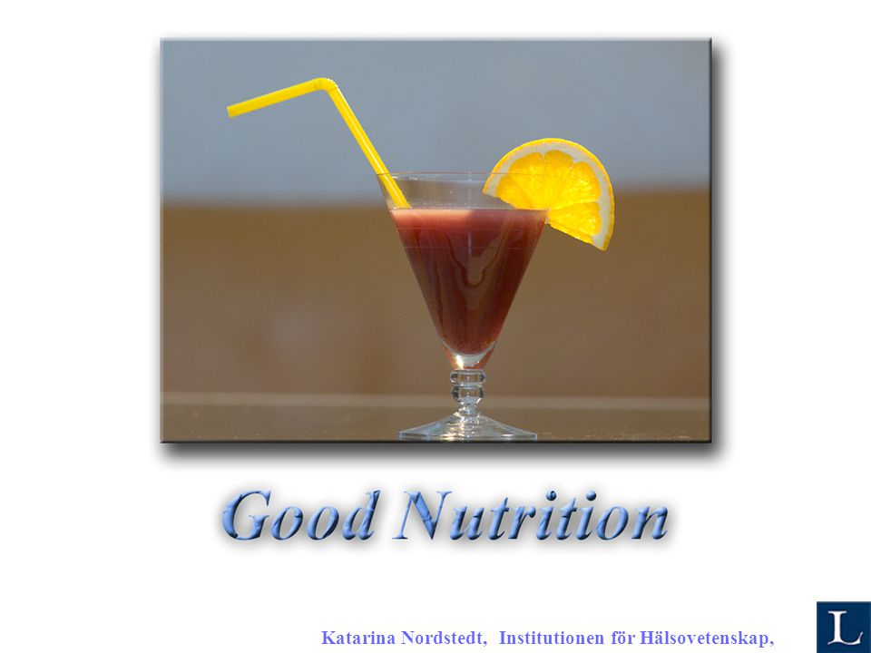 Katarina Nordstedt, Institutionen för Hälsovetenskap, 2007 K Good Nutrition