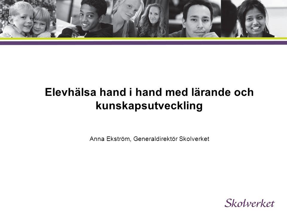 Elevhälsa hand i hand med lärande och kunskapsutveckling Anna Ekström, Generaldirektör Skolverket