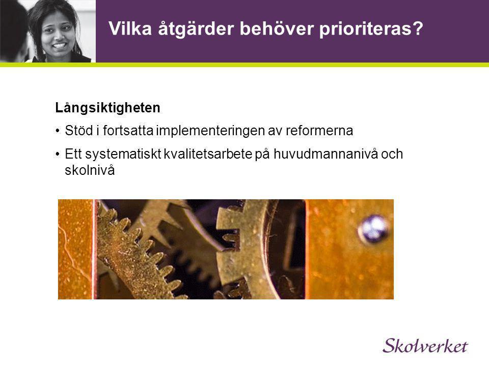 Vilka åtgärder behöver prioriteras? Långsiktigheten Stöd i fortsatta implementeringen av reformerna Ett systematiskt kvalitetsarbete på huvudmannanivå