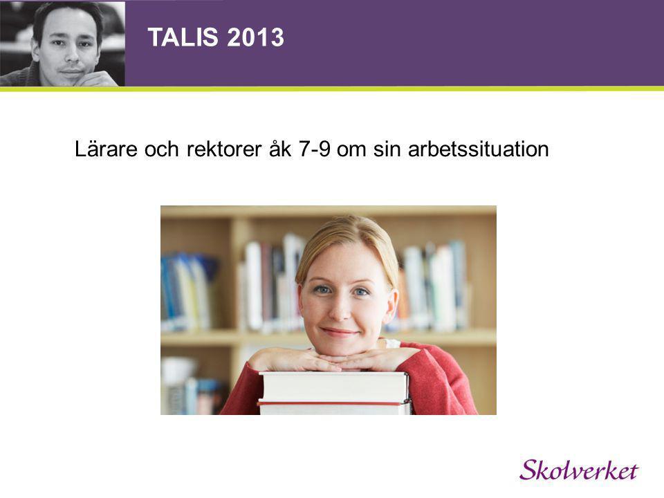 TALIS 2013 Lärare och rektorer åk 7-9 om sin arbetssituation