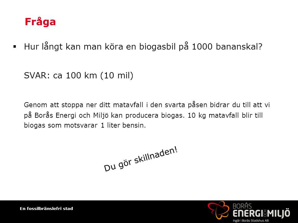 En fossilbränslefri stad Fråga  Hur långt kan man köra en biogasbil på 1000 bananskal.