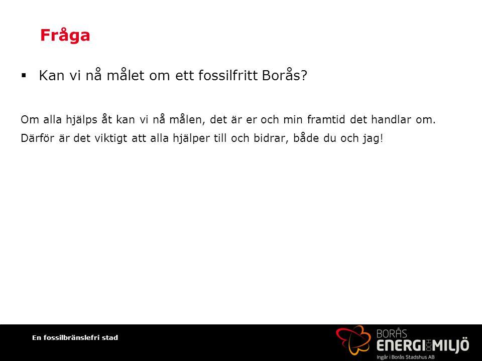 En fossilbränslefri stad Fråga  Kan vi nå målet om ett fossilfritt Borås.