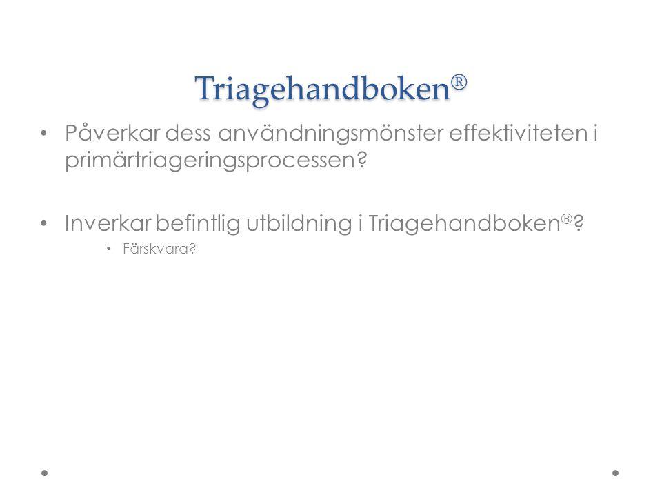 Triagehandboken ® Påverkar dess användningsmönster effektiviteten i primärtriageringsprocessen? Inverkar befintlig utbildning i Triagehandboken ® ? Fä
