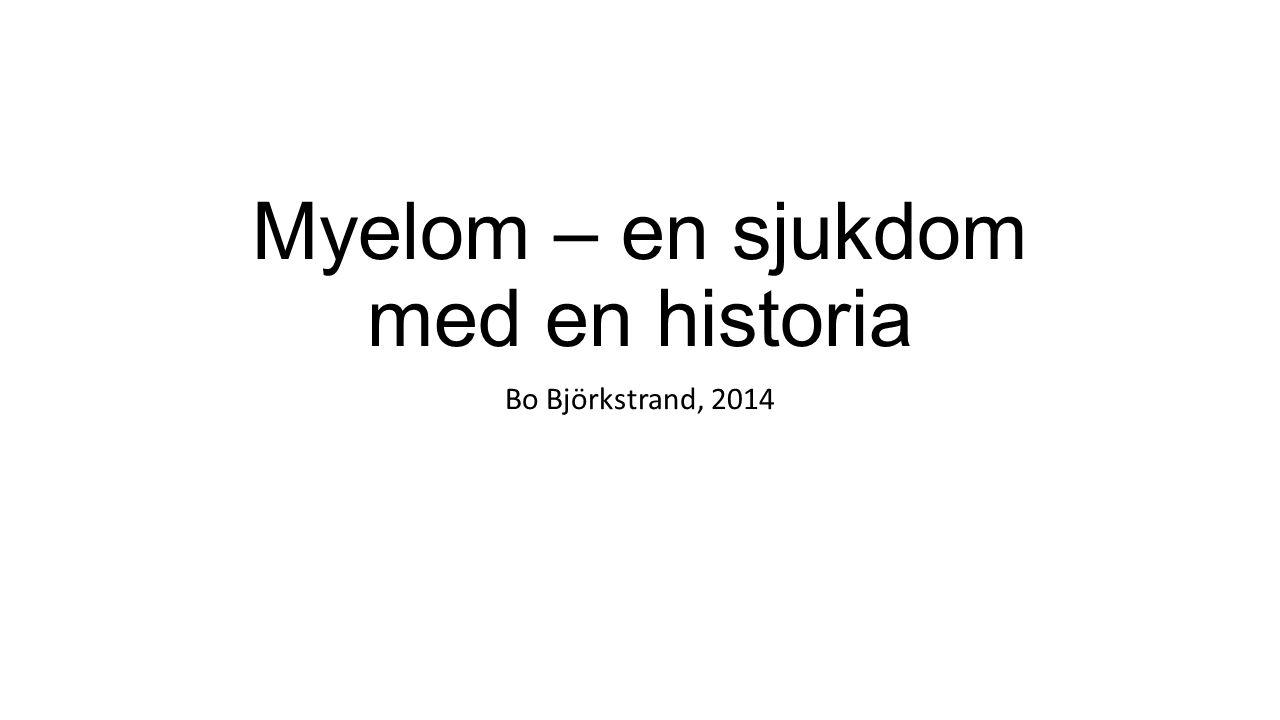 Myelom – en sjukdom med en historia Bo Björkstrand, 2014