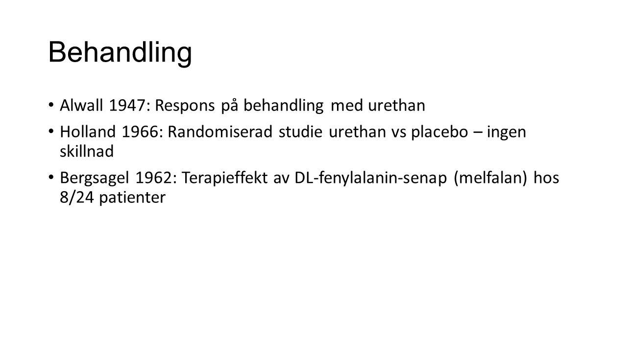 Behandling Alwall 1947: Respons på behandling med urethan Holland 1966: Randomiserad studie urethan vs placebo – ingen skillnad Bergsagel 1962: Terapi