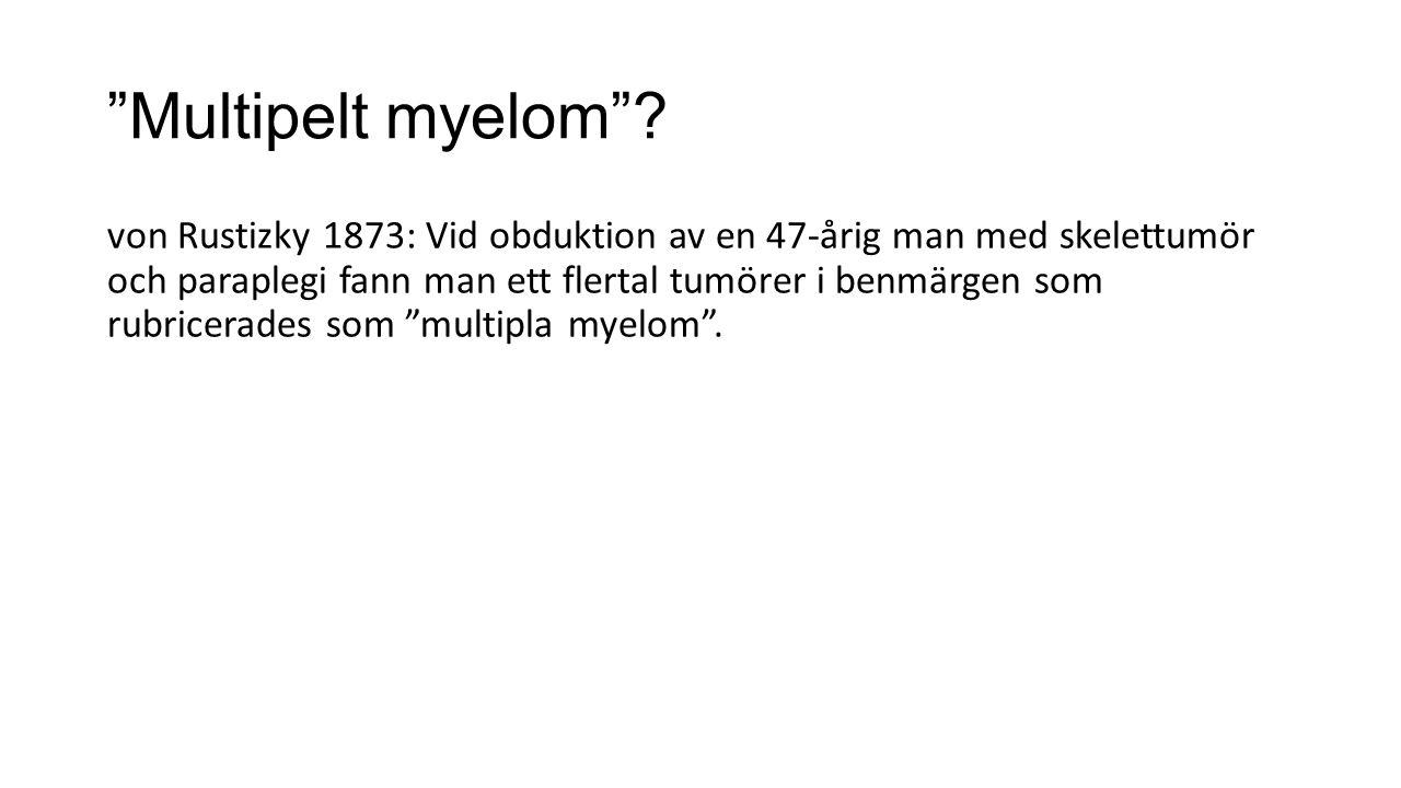 """""""Multipelt myelom""""? von Rustizky 1873: Vid obduktion av en 47-årig man med skelettumör och paraplegi fann man ett flertal tumörer i benmärgen som rubr"""