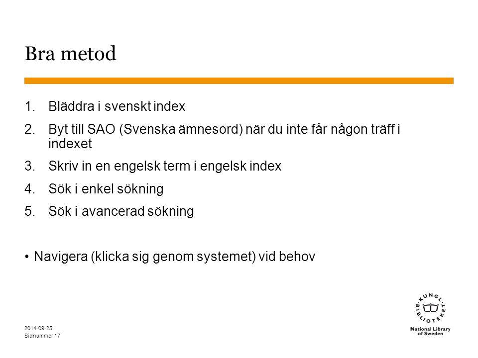 Sidnummer 2014-09-25 18 Bläddra - Svenska ämnesord - sökresultat Finns inte i Dewey, men är korrekta nr