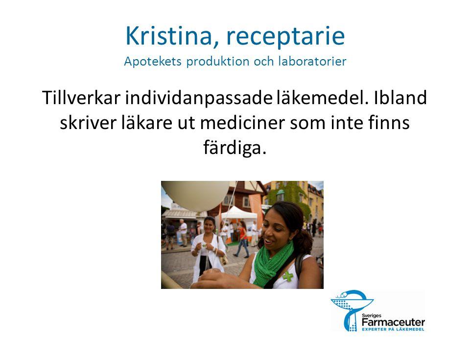 Kristina, receptarie Apotekets produktion och laboratorier Tillverkar individanpassade läkemedel. Ibland skriver läkare ut mediciner som inte finns fä