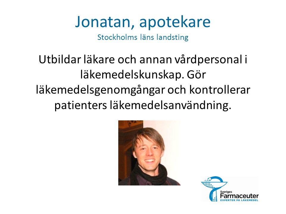 Jonatan, apotekare Stockholms läns landsting Utbildar läkare och annan vårdpersonal i läkemedelskunskap. Gör läkemedelsgenomgångar och kontrollerar pa