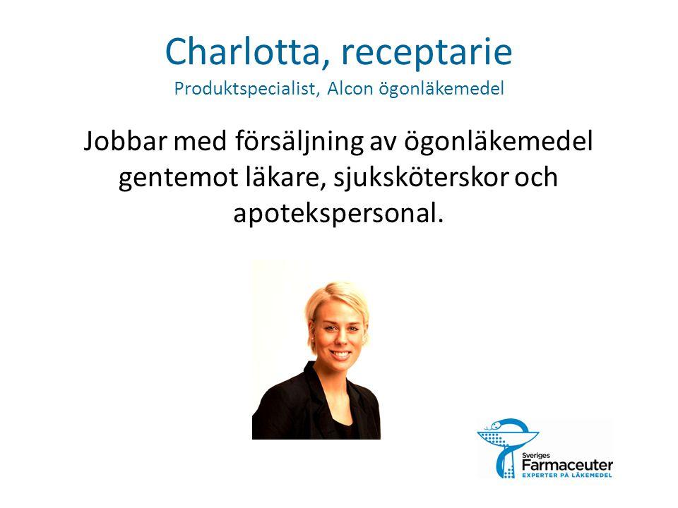 Charlotta, receptarie Produktspecialist, Alcon ögonläkemedel Jobbar med försäljning av ögonläkemedel gentemot läkare, sjuksköterskor och apoteksperson