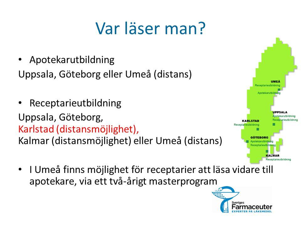 Var läser man? Apotekarutbildning Uppsala, Göteborg eller Umeå (distans) Receptarieutbildning Uppsala, Göteborg, Karlstad (distansmöjlighet), Kalmar (