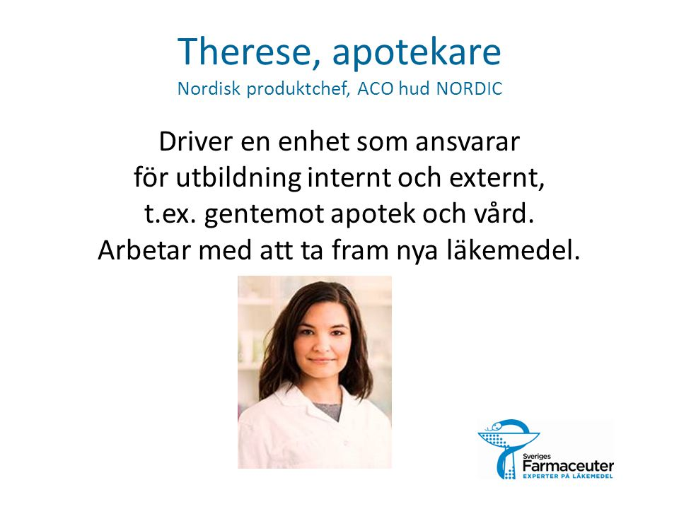 Therese, apotekare Nordisk produktchef, ACO hud NORDIC Driver en enhet som ansvarar för utbildning internt och externt, t.ex.