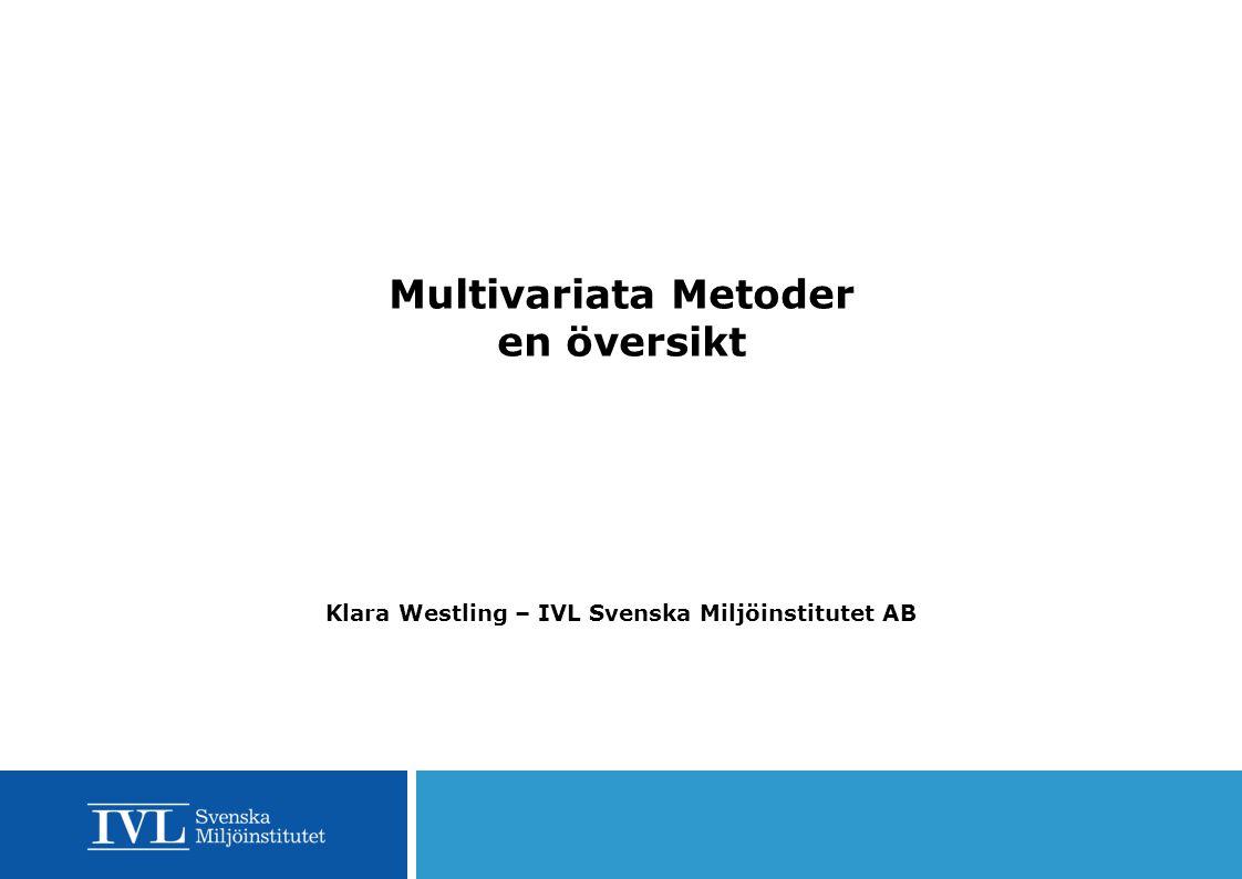 Multivariata Metoder en översikt Klara Westling – IVL Svenska Miljöinstitutet AB