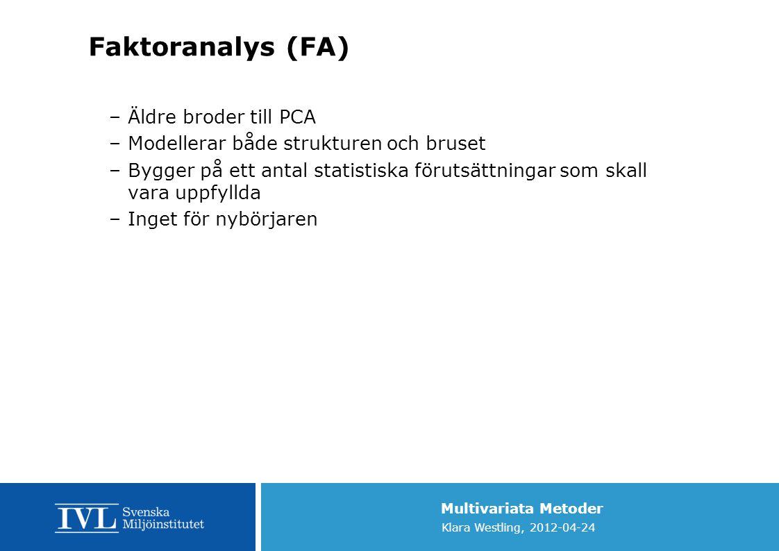 Multivariata Metoder Klara Westling, 2012-04-24 Faktoranalys (FA) –Äldre broder till PCA –Modellerar både strukturen och bruset –Bygger på ett antal s