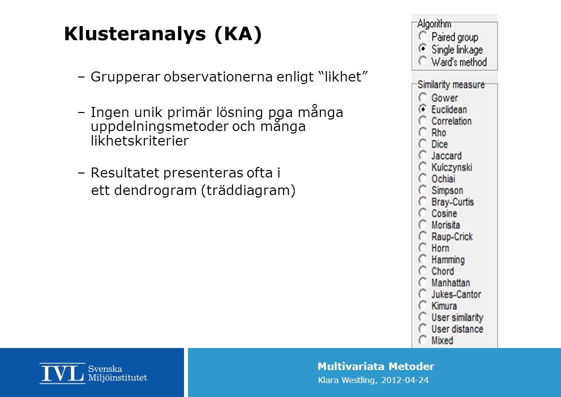 """Multivariata Metoder Klara Westling, 2012-04-24 Klusteranalys (KA) –Grupperar observationerna enligt """"likhet"""" –Ingen unik primär lösning pga många upp"""
