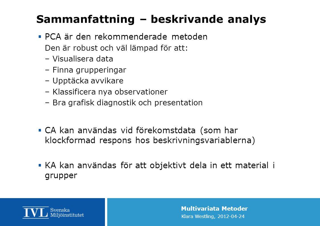 Multivariata Metoder Klara Westling, 2012-04-24 Sammanfattning – beskrivande analys  PCA är den rekommenderade metoden Den är robust och väl lämpad f