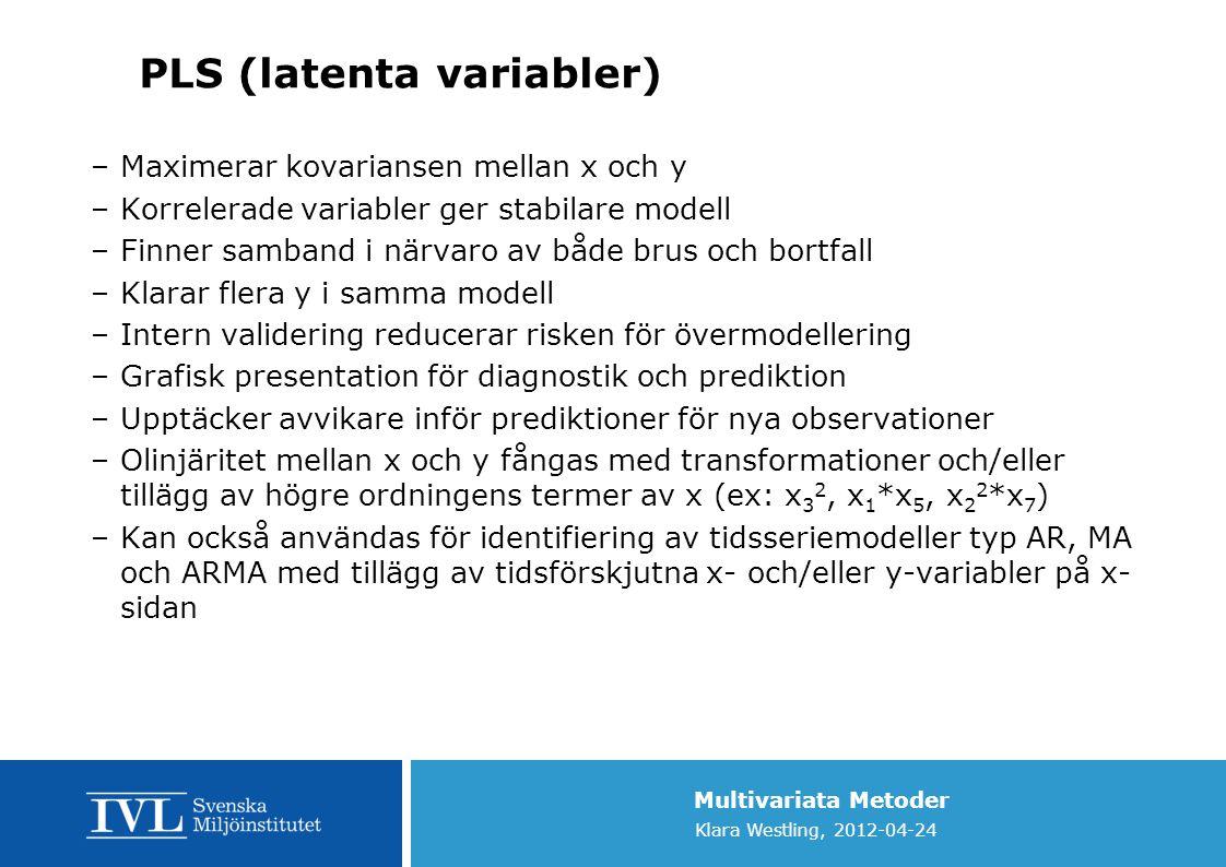 Multivariata Metoder Klara Westling, 2012-04-24 PLS (latenta variabler) –Maximerar kovariansen mellan x och y –Korrelerade variabler ger stabilare mod