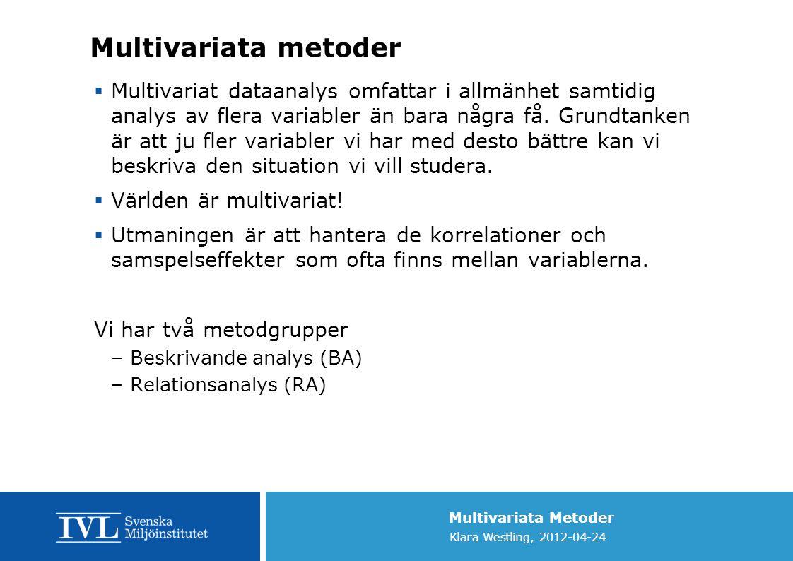 Multivariata Metoder Klara Westling, 2012-04-24 Multivariata metoder  Multivariat dataanalys omfattar i allmänhet samtidig analys av flera variabler