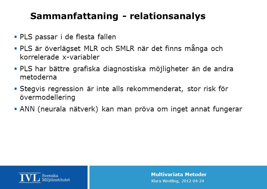 Multivariata Metoder Klara Westling, 2012-04-24 Sammanfattaning - relationsanalys  PLS passar i de flesta fallen  PLS är överlägset MLR och SMLR när