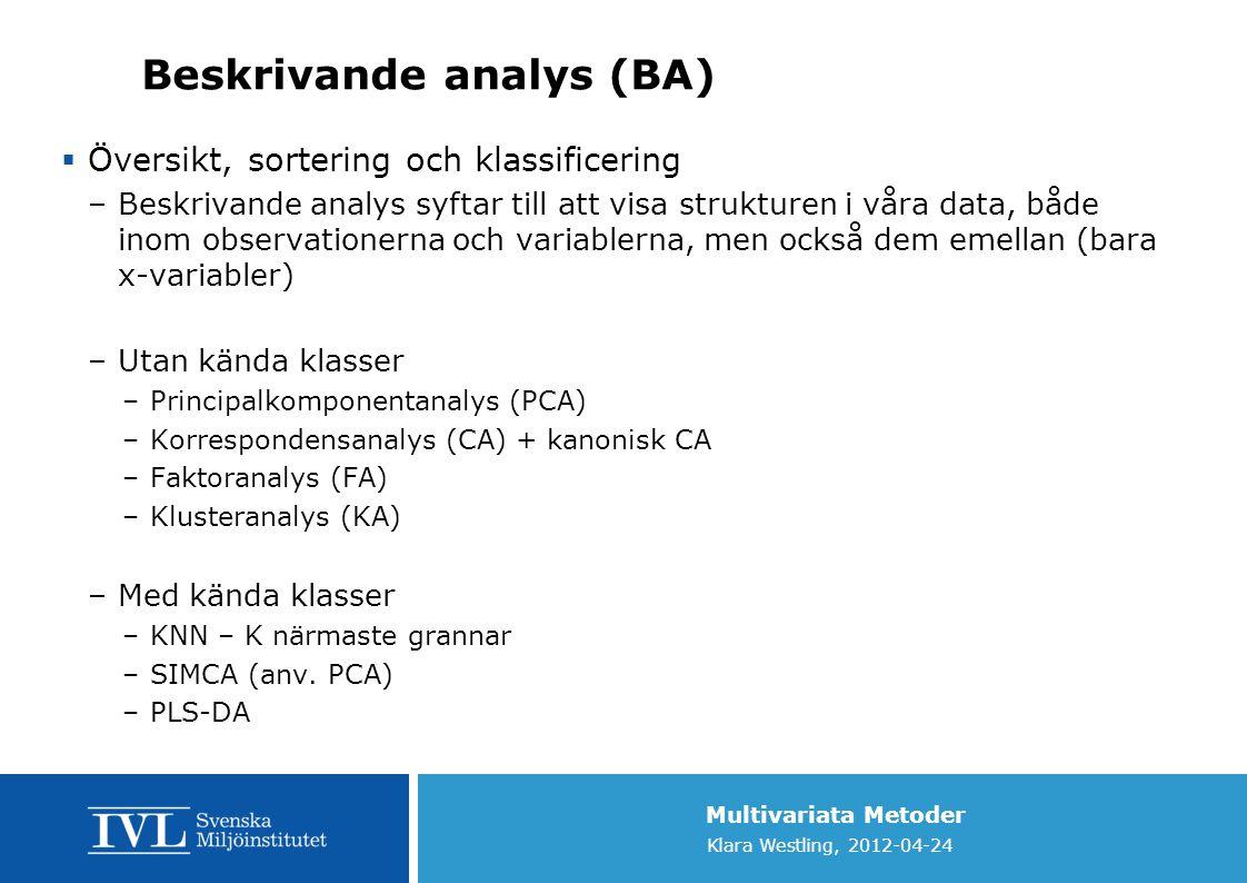 Multivariata Metoder Klara Westling, 2012-04-24 Beskrivande analys (BA)  Översikt, sortering och klassificering –Beskrivande analys syftar till att v