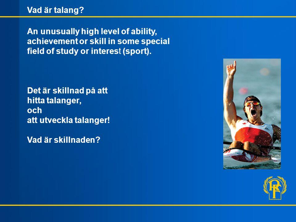 Vad är talang? An unusually high level of ability, achievement or skill in some special field of study or interest (sport). Det är skillnad på att hit