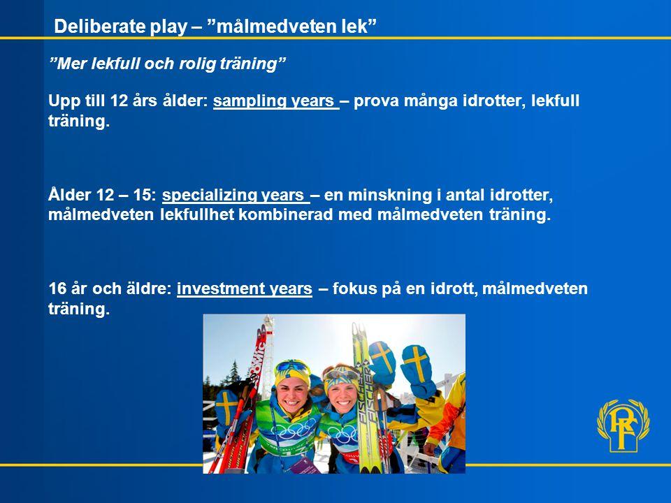 Deliberate play – målmedveten lek Mer lekfull och rolig träning Upp till 12 års ålder: sampling years – prova många idrotter, lekfull träning.
