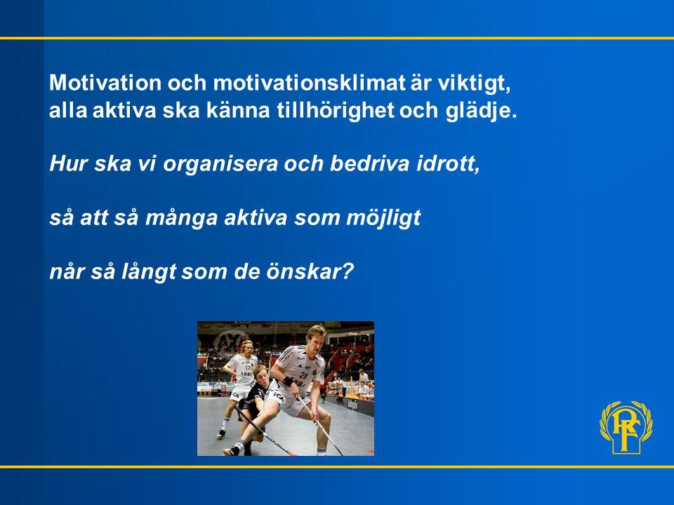 Motivation och motivationsklimat är viktigt, alla aktiva ska känna tillhörighet och glädje. Hur ska vi organisera och bedriva idrott, så att så många