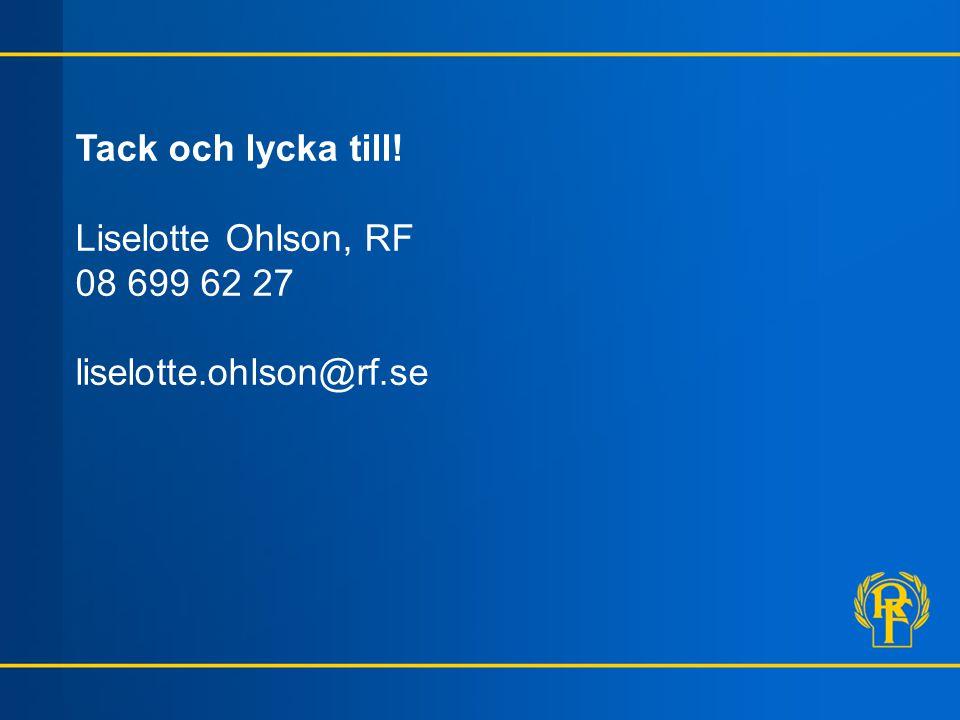 Tack och lycka till! Liselotte Ohlson, RF 08 699 62 27 liselotte.ohlson@rf.se
