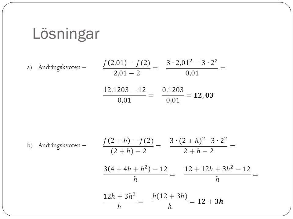 Lösningar a)Ändringskvoten = b)Ändringskvoten =